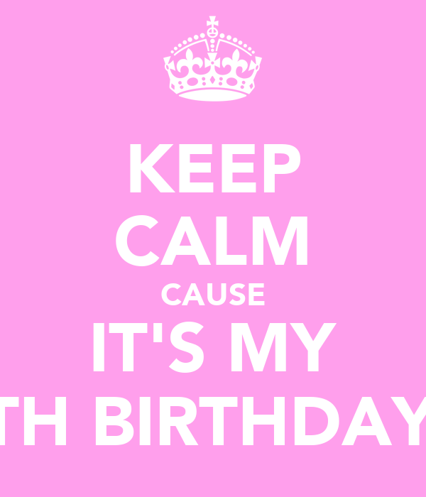 KEEP CALM CAUSE IT'S MY 17TH BIRTHDAY!!!