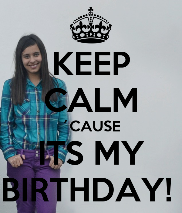 KEEP CALM ´CAUSE ITS MY BIRTHDAY!