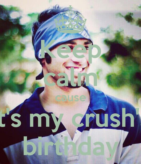 Keep calm cause it's my crush's birthday