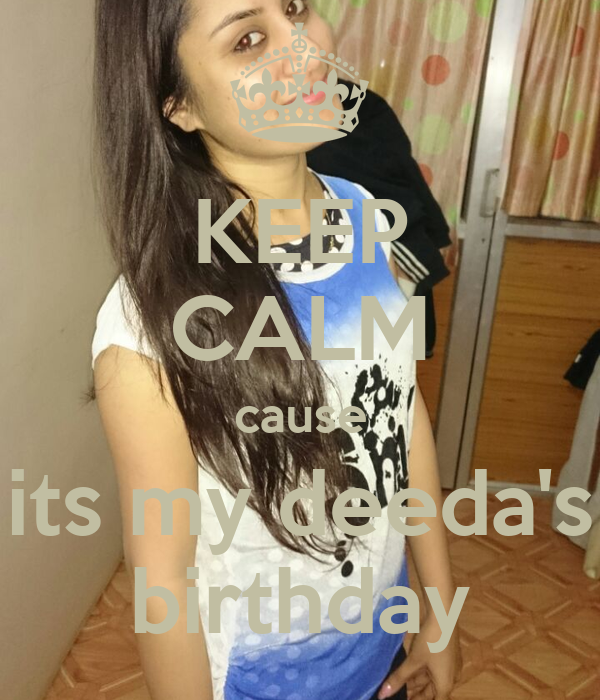 KEEP CALM cause its my deeda's birthday