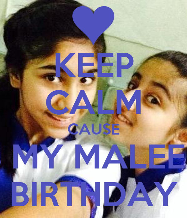 KEEP CALM CAUSE ITS MY MALEEK'S BIRTHDAY