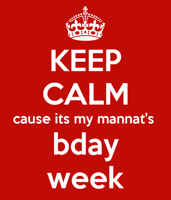 KEEP CALM cause its my mannat's  bday week