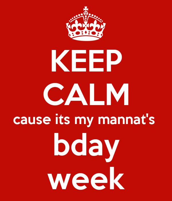 KEEP CALM cause its my mannat's  bday week