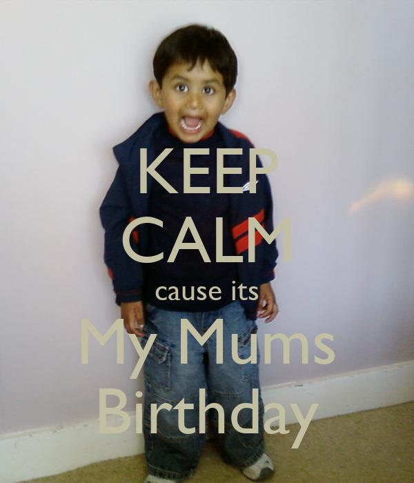 KEEP CALM cause its My Mums Birthday