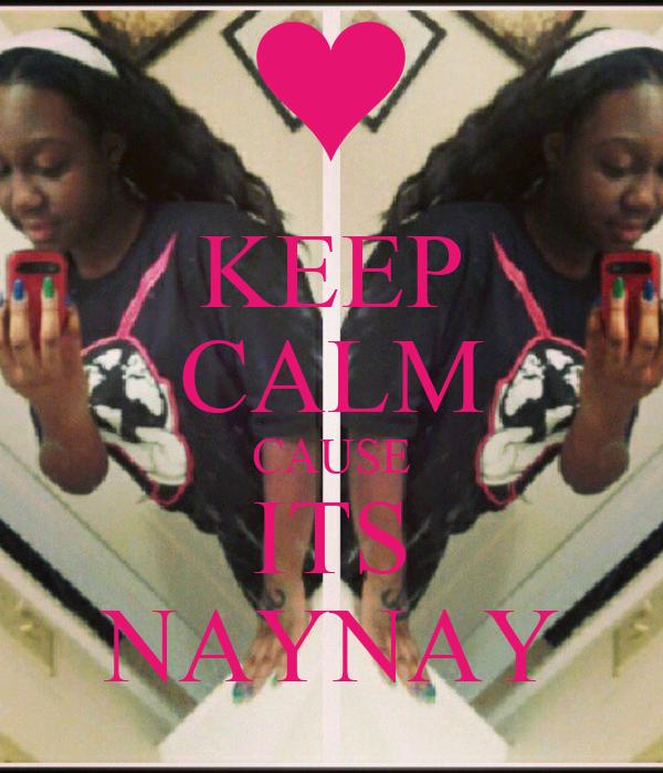KEEP CALM CAUSE ITS NAYNAY