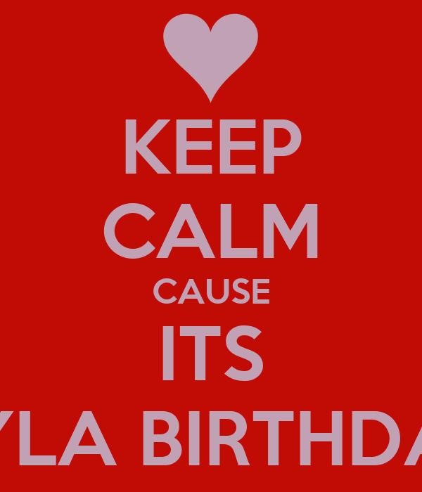 KEEP CALM CAUSE ITS NYLA BIRTHDAY