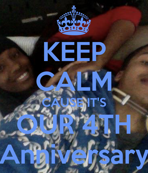 KEEP CALM CAUSE IT'S OUR 4TH Anniversary