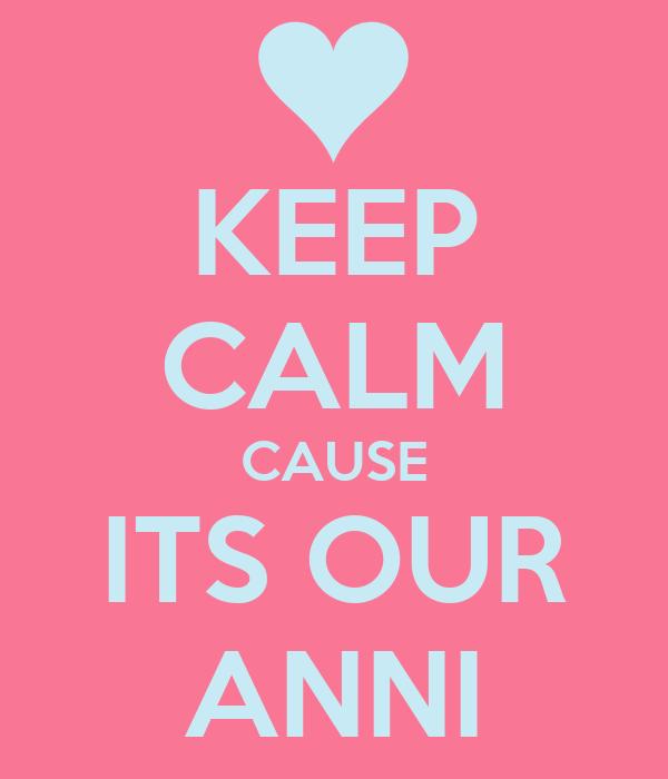 KEEP CALM CAUSE ITS OUR ANNI