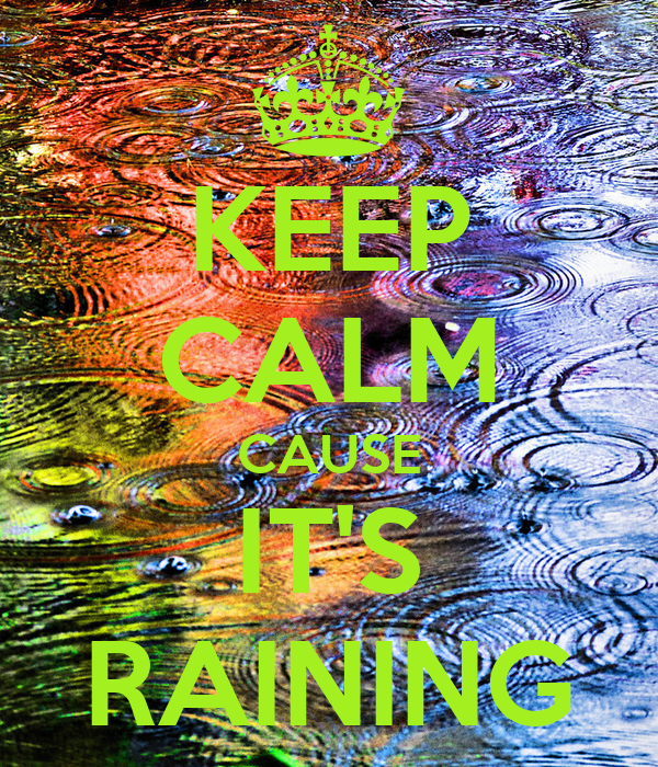 KEEP CALM CAUSE IT'S RAINING