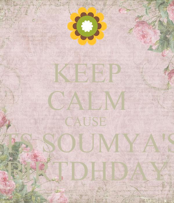 KEEP CALM CAUSE  ITS SOUMYA'S BIRTDHDAY