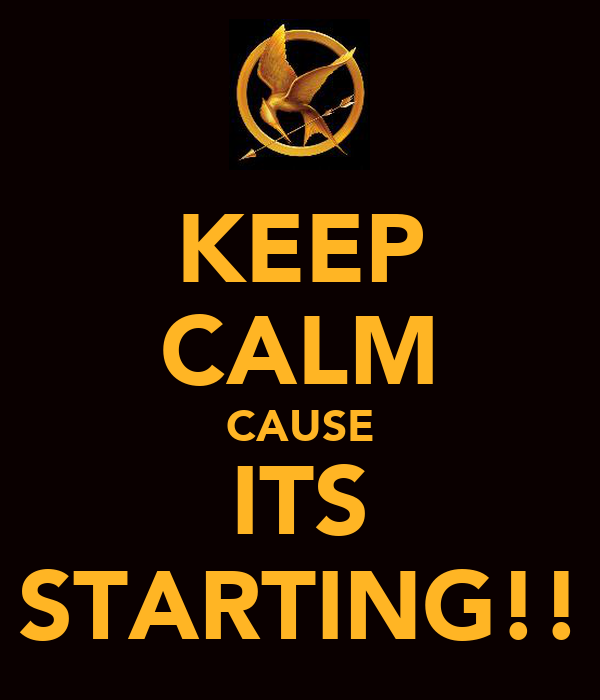 KEEP CALM CAUSE ITS STARTING!!