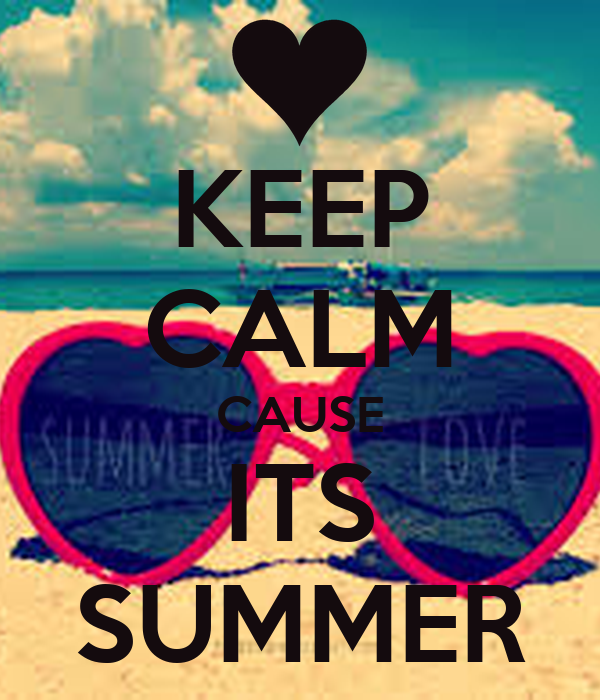 KEEP CALM CAUSE ITS SUMMER