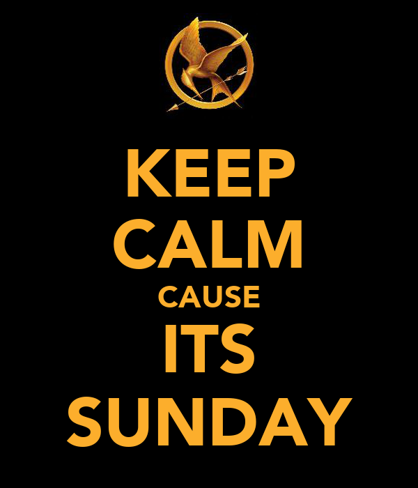 KEEP CALM CAUSE ITS SUNDAY