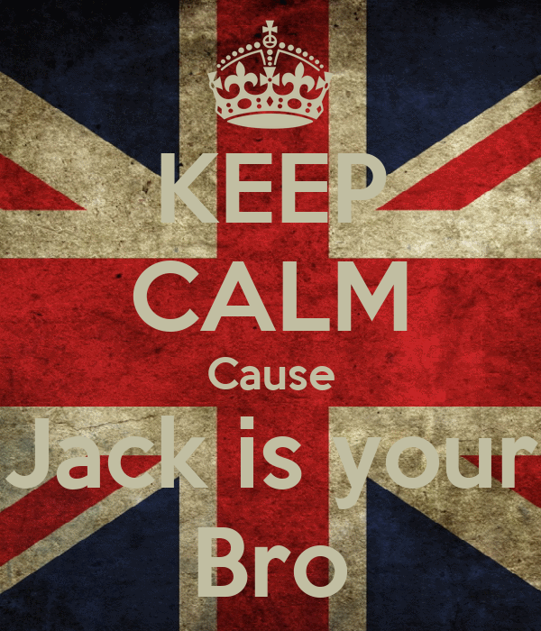 KEEP CALM Cause Jack is your Bro
