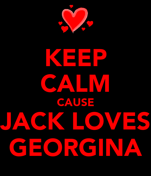 KEEP CALM CAUSE JACK LOVES GEORGINA