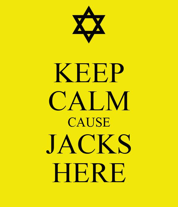 KEEP CALM CAUSE JACKS HERE