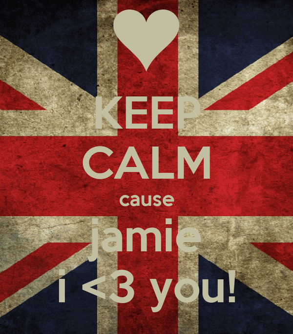 KEEP CALM cause jamie i <3 you!
