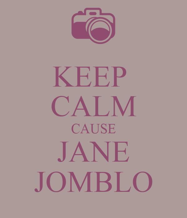 KEEP  CALM CAUSE JANE JOMBLO