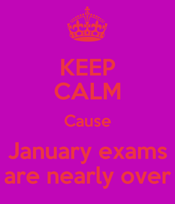 KEEP CALM Cause January exams are nearly over