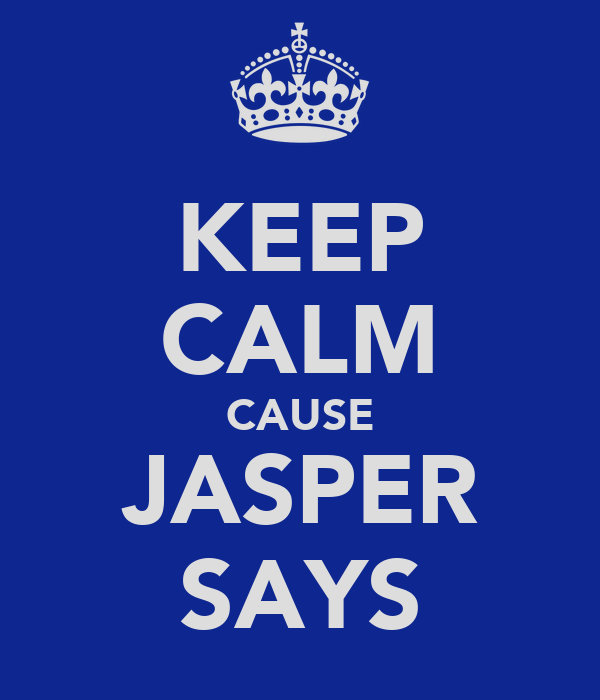 KEEP CALM CAUSE JASPER SAYS