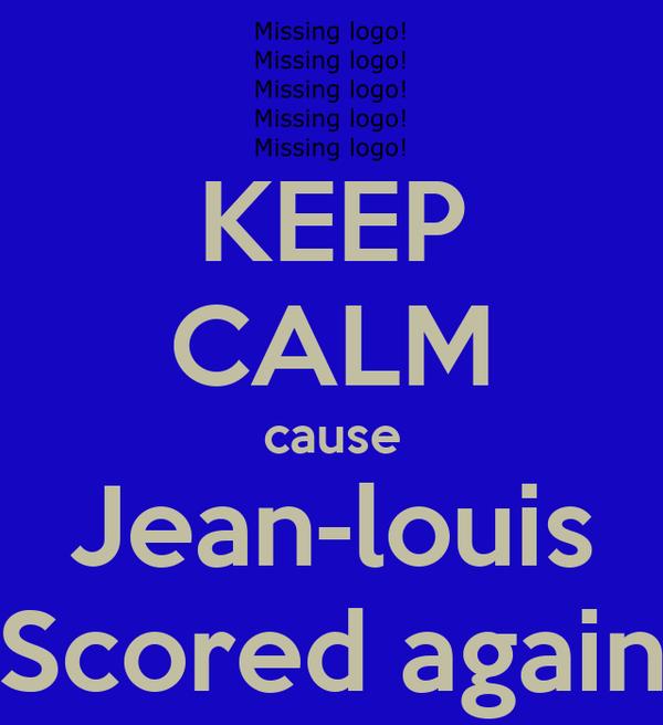 KEEP CALM cause Jean-louis Scored again