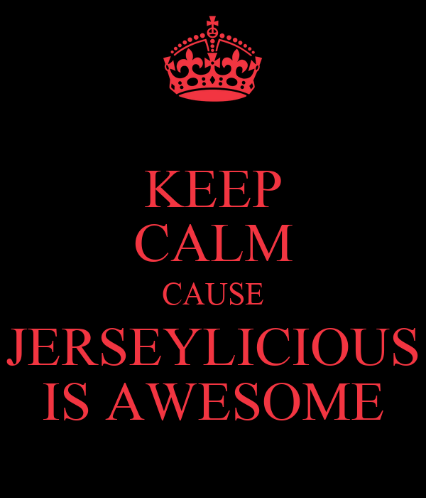 KEEP CALM CAUSE JERSEYLICIOUS IS AWESOME