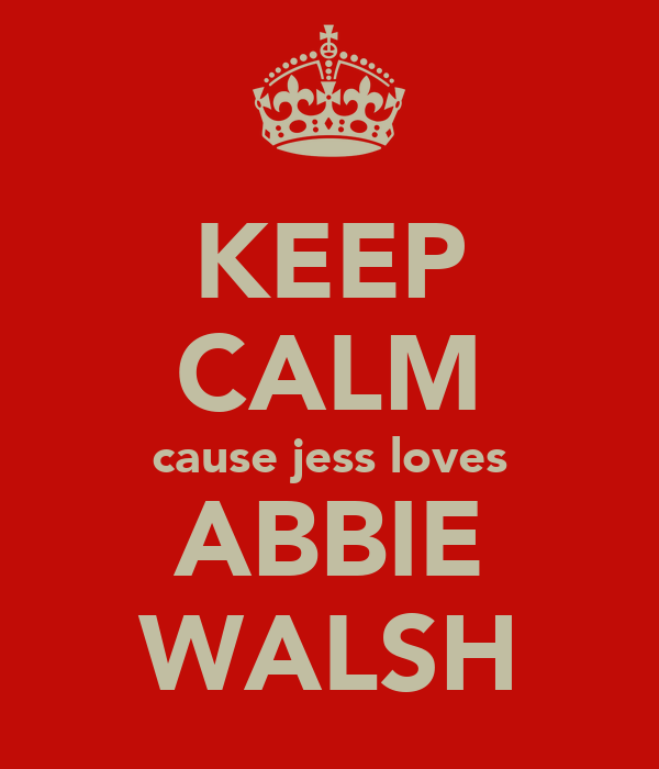 KEEP CALM cause jess loves ABBIE WALSH