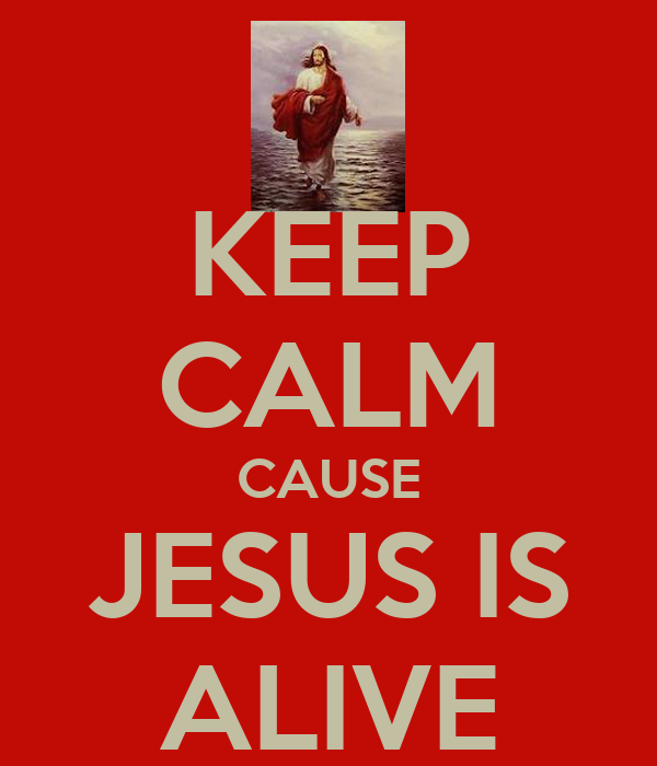 KEEP CALM CAUSE JESUS IS ALIVE
