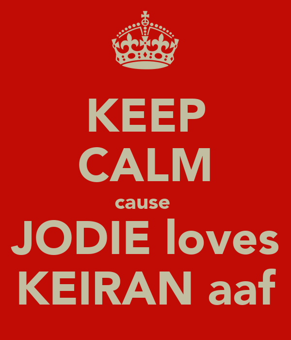 KEEP CALM cause  JODIE loves KEIRAN aaf
