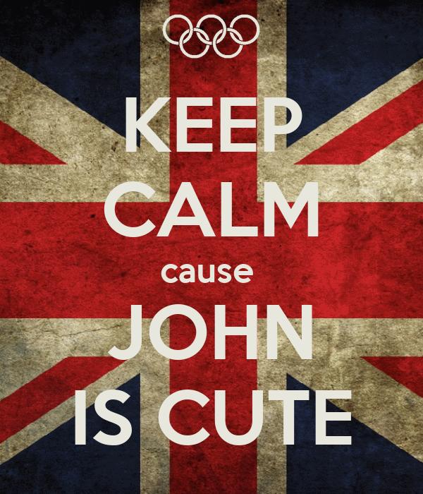 KEEP CALM cause  JOHN IS CUTE
