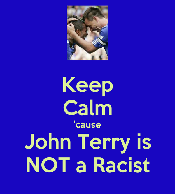 Keep Calm 'cause John Terry is NOT a Racist