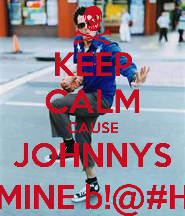 KEEP CALM CAUSE JOHNNYS MINE b!@#H