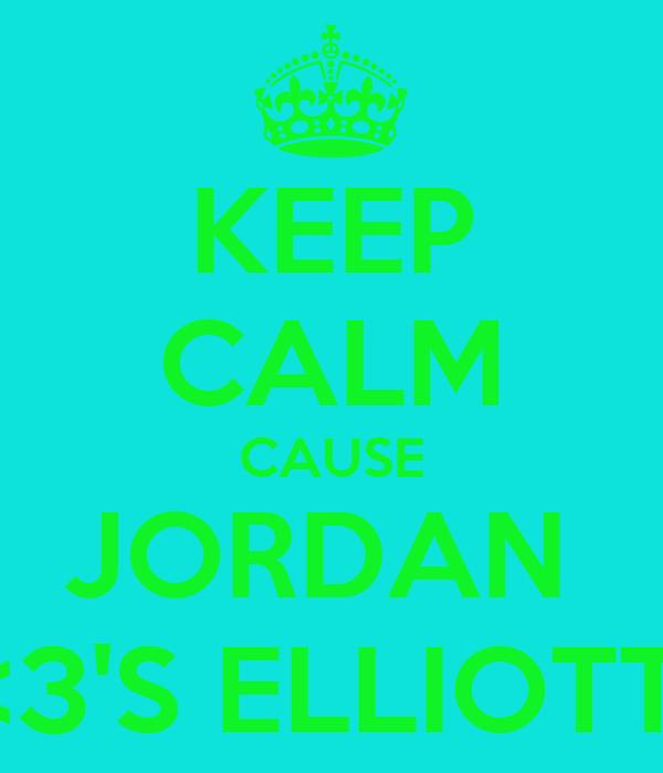 KEEP CALM CAUSE JORDAN  <3'S ELLIOTT