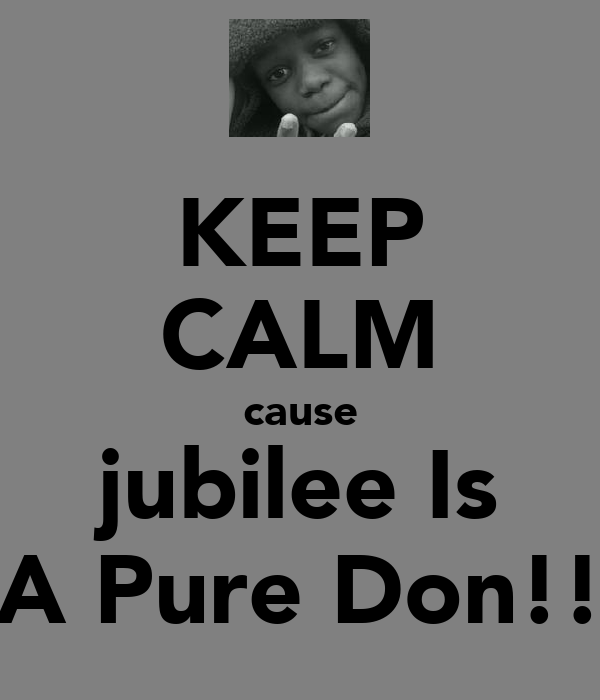 KEEP CALM cause jubilee Is A Pure Don!!