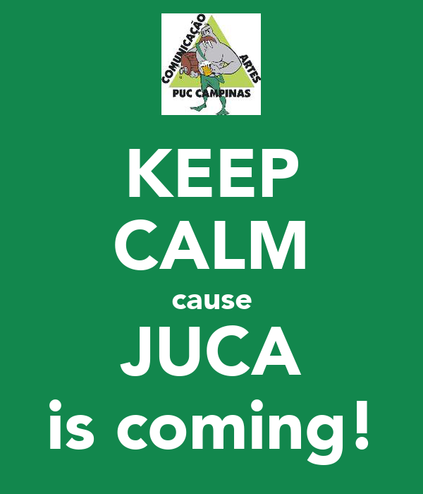 KEEP CALM cause JUCA is coming!