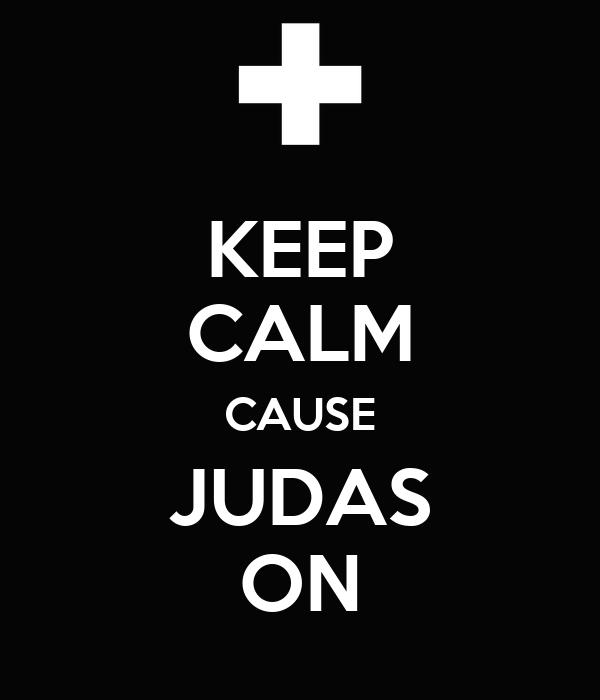 KEEP CALM CAUSE JUDAS ON
