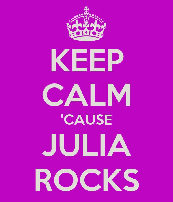 KEEP CALM 'CAUSE JULIA ROCKS