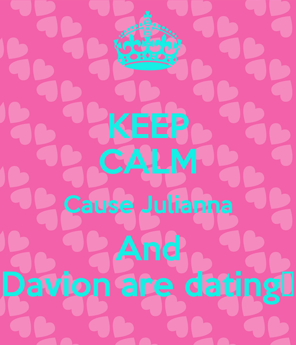 KEEP CALM Cause Julianna And Davion are dating😁