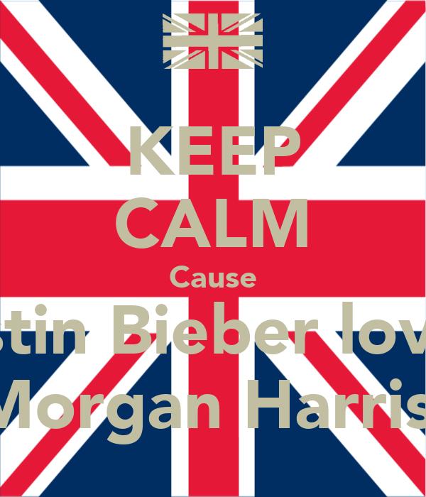 KEEP CALM Cause Justin Bieber loves  Morgan Harris