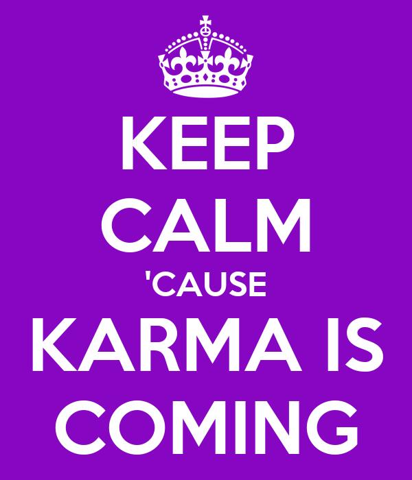 KEEP CALM 'CAUSE KARMA IS COMING