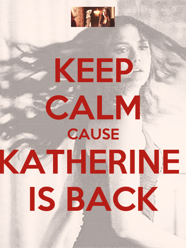 KEEP CALM CAUSE KATHERINE  IS BACK