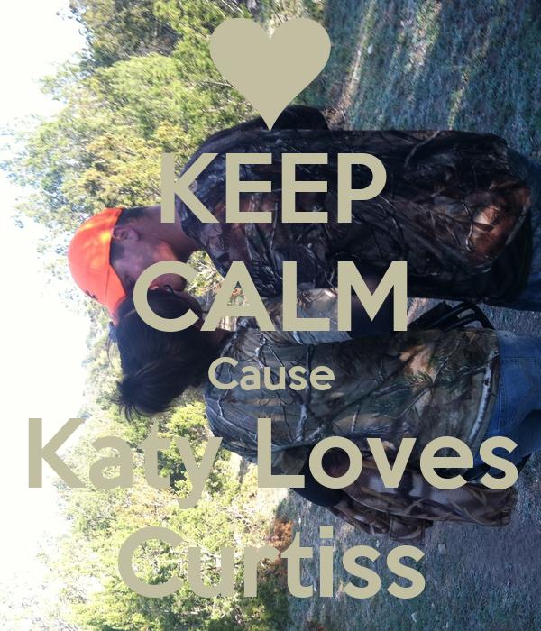 KEEP CALM Cause Katy Loves Curtiss