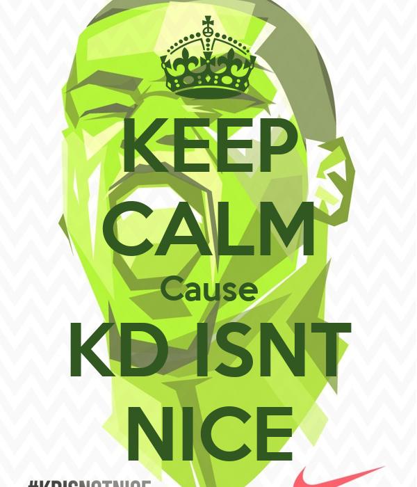 KEEP CALM Cause KD ISNT NICE