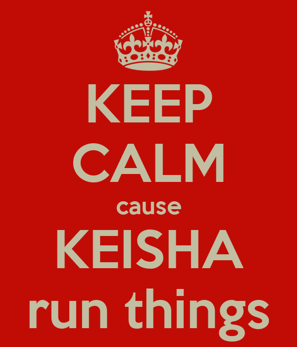 KEEP CALM cause KEISHA run things