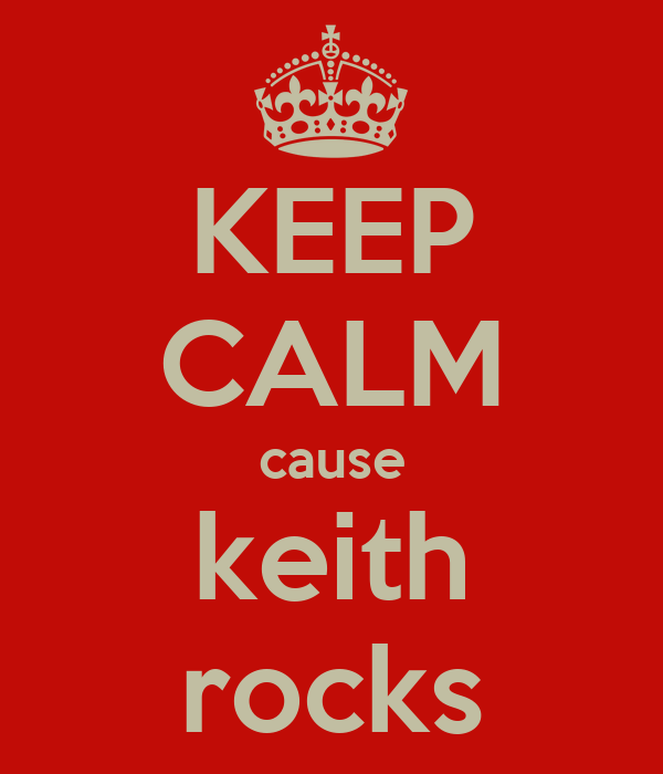 KEEP CALM cause keith rocks