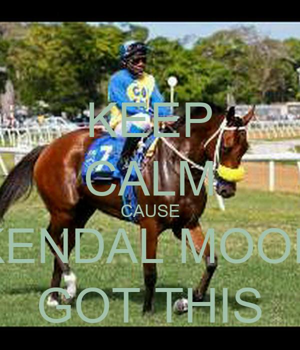 KEEP CALM CAUSE KENDAL MOON GOT THIS