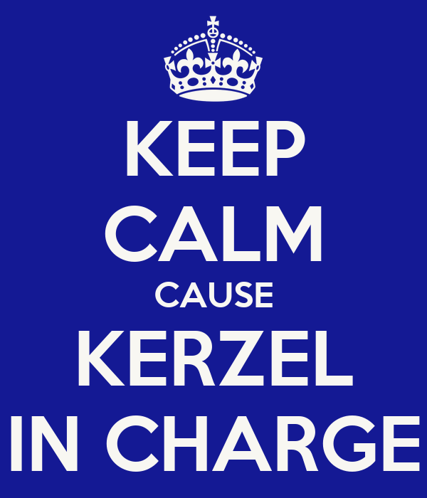 KEEP CALM CAUSE KERZEL IN CHARGE