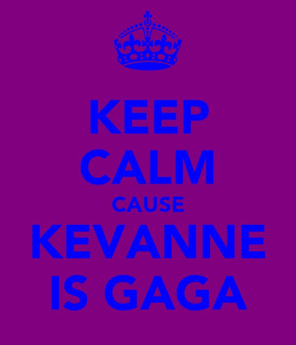 KEEP CALM CAUSE KEVANNE IS GAGA