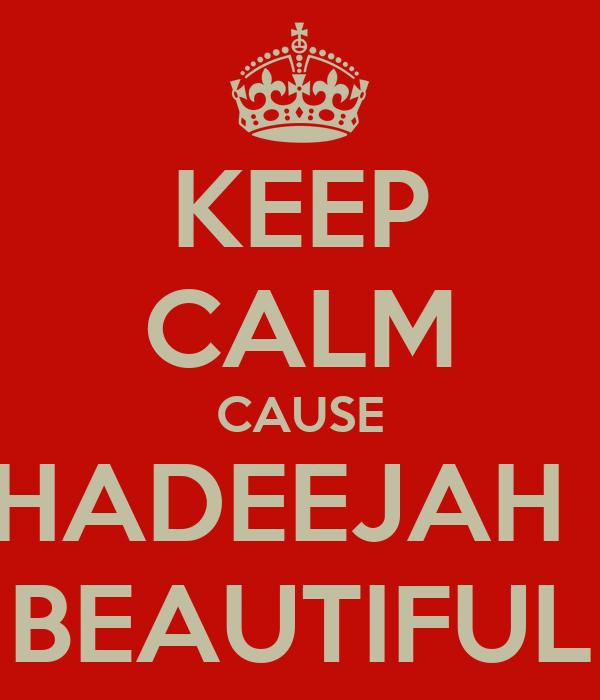 KEEP CALM CAUSE KHADEEJAH IS BEAUTIFUL