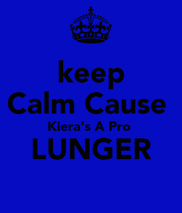 keep Calm Cause  Kiera's A Pro  LUNGER